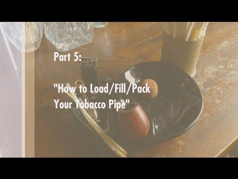 """How to Smoke a Pipe: Stuff&Things Guide Part 5: """"How to Load/Fill/Pack Your Tobacco Pipe"""""""