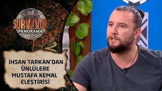Survivor Panorama | 57. Bölüm | İhsan Tarkan'dan Ünlüler'e Mustafa Kemal eleştirisi...