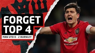 Forget Champions League | Man United 0-2 Burnley | United Review