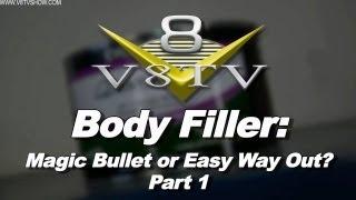 Body Filler:  Magic Bullet or Easy Way Out? Pt. 1 of 3 Video V8TV Quantum1