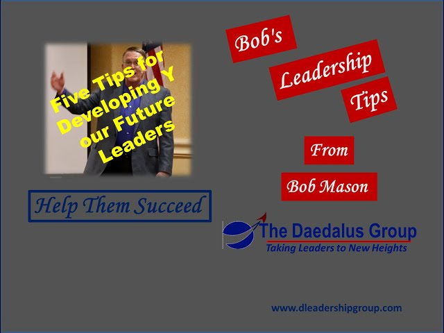 Five Tips for Developing Your Future Leaders - Help Them Succeed