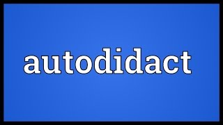Autodidact Meaning