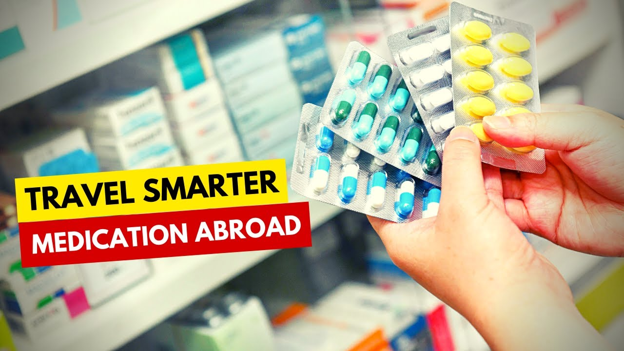 Travel Smarter: Managing Medications Abroad