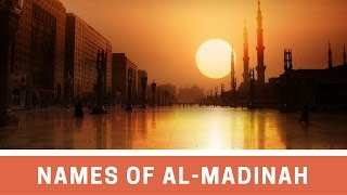 The Names of Madinah