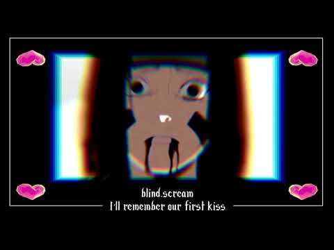 blind.scream - I'll remember our first kiss ❤UNRELEASED VIDEO❤