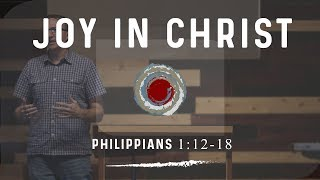 Joy in Christ | Phil. 1:12-18 | EXPOSITORY SERMON