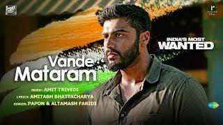 Vande Mataram  India's Most Wanted  Arjun Kapoor  Papon Altamash  Amit Trivedi  Amitabh Bhattacharya