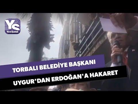 Torbalı Belediye Başkanı Uygur'dan Erdoğan'a hakaret