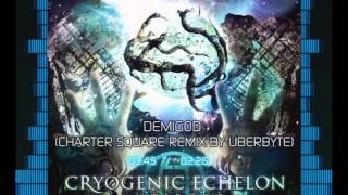 Cryogenic Echelon - Demigod (Charter Square Remix By Uberbyte)