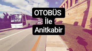 OTOBÜS İLE ANITKABİR 'E GİRDİM !!