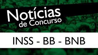INSS - BB - Banco do Nordeste [ Notícias de Concurso ]
