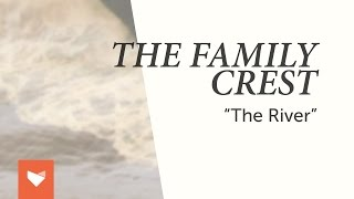 "The Family Crest - ""The River"""