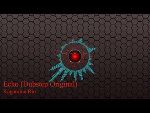 Echo [Original Dubstep] - Kagamine Rin