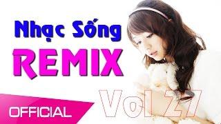 Nhạc Sống Thái Tuấn (Vol 27) - Nhạc Sống 2017 Remix Cực Bốc - Những lời dối gian REMIX cực chất