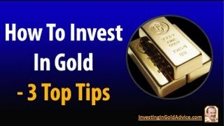 Invest In Gold: 3 Top Tips About Gold Investing