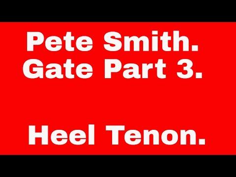 Pete Smith Gate Part 3  Heel Tenon