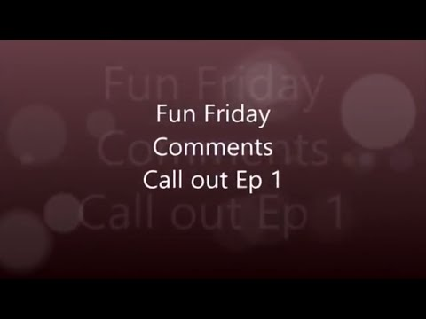 Fun Friday Comments Ep 1