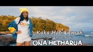 Download lagu KAKA HATI LEMAH - ONA HETHARUA