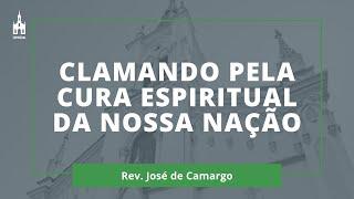 Clamando Pela Cura Espiritual Da Nossa Nação - Rev. José de Camargo - Culto Noturno - 13/09/2020
