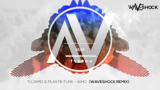 tujamo plastik funk   who waveshock remix free download