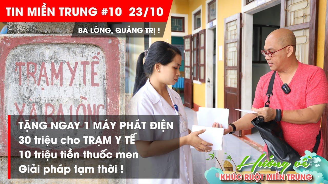 BẢN TIN MIỀN TRUNG #10 Trạm Y Tế Xã Ba Lòng chăm lo cho 900 hộ dân mà 1 máy phát điện cũng không có
