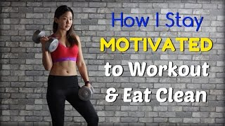 How I Stay MOTIVATED to Workout & Eat Clean | Joanna Soh