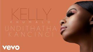 Kelly Khumalo - Undithatha Kancinci (Audio)