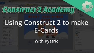 Using Construct 2 to make E-Cards - with Kyatric