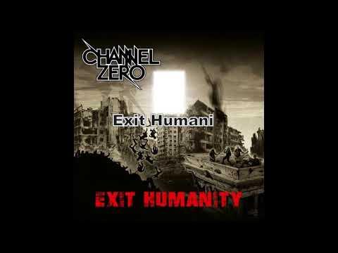 CHANNEL ZERO - Exit Humanity 2017