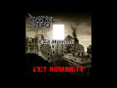 CHANNEL ZERO  Exit Humanity 2017
