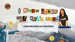 I Knew Jesus Was Real When I Encountered His Presence | Pamelia