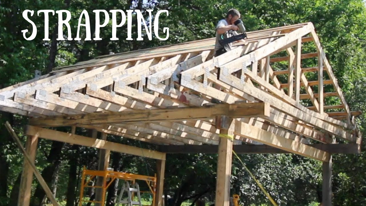 Strapping The Roof On The Post And Beam Off Grid Outdoor