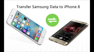 How to Transfer Data from Samsung to iPhone 8