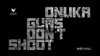 ONUKA GUNS DON T SHOOT