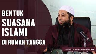Bentuk suasana islami di rumah tangga, Ustadz DR Khalid Basalamah, MA