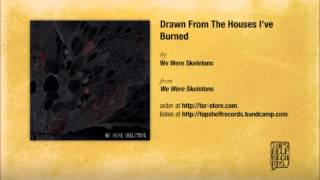 We Were Skeletons - Drawn From The Houses I
