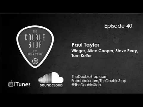 Paul Taylor Interview (Winger, Steve Perry, Alice Cooper, Tom Keifer) The Double Stop Ep 40