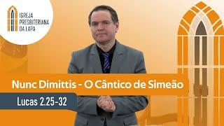Nunc Dimittis - O Cântico de Simeão (Lucas 2.25-32) por Rev. Sérgio Lima