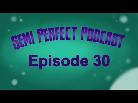 Semi-Perfect Podcast: Episode 30