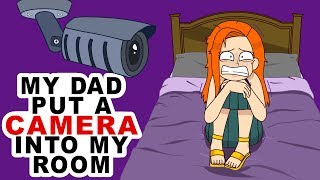 My Dad Put A Camera Into My Room
