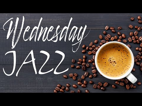 Wednesday JAZZ - Relaxing Bossa Nova JAZZ For Work, Study, Wake Up, Breakfast