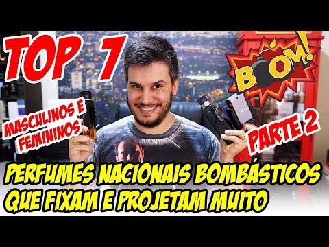 PERFUMES NACIONAIS BOMBÁSTICOS QUE FIXAM E PROJETAM MUITO - PARTE 2 com masc. e fem.