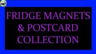 FRIDGE MAGNETS & POSTCARD COLLECTION