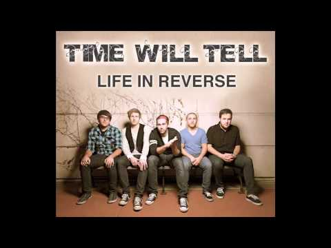 Time Will Tell   Life In Reverse