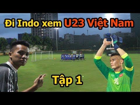Thử Thách Bóng Đá đi Asiad xem Bùi Tiến Dũng Công Phượng U23 Việt Nam thi đấu ở Indonesia P1