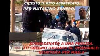 TG AZZURRA: CHIESTO RITO ABBREVIATO PER NATALINO ZEMELO, SDEGNO AL TRIBUNALE - nr 78/19, 25 marzo