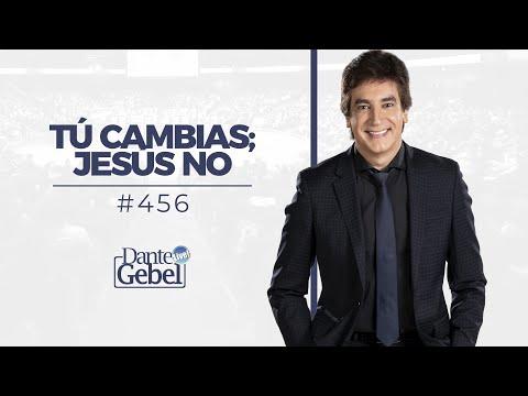 Dante Gebel #456 | Tú cambias; Jesús no