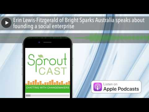 Erin Lewis-Fitzgerald of Bright Sparks Australia speaks about founding a social enterprise