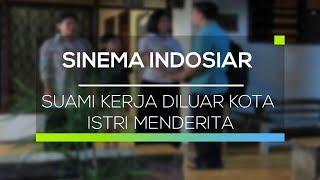 Sinema Indosiar - Suami Kerja Diluar Kota Istri Menderita