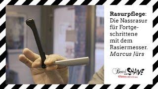Rasurpflege: Die Nassrasur für Fortgeschrittene mit dem Rasiermesser - Marcus Jürs